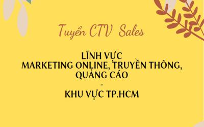 [Tuyển CTV Sales Lĩnh Vực Marketing Online, Truyền Thông, Quảng Cáo]_Khu vực TP.HCM